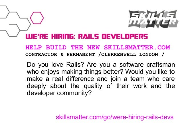 HELP BUILD THE NEW SKILLSMATTER.COM CONTRACTOR & PERMANENT /CLERKENWELL LONDON /  Do you love Rails? Are you a software cr...