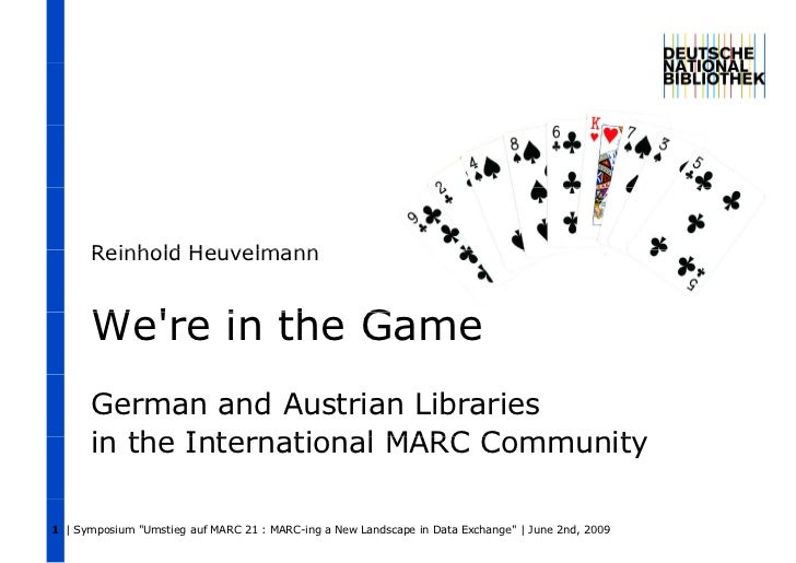 Reinhold Heuvelmann      Were in the Game      German and Austrian Libraries      in the International MARC Community1 | S...