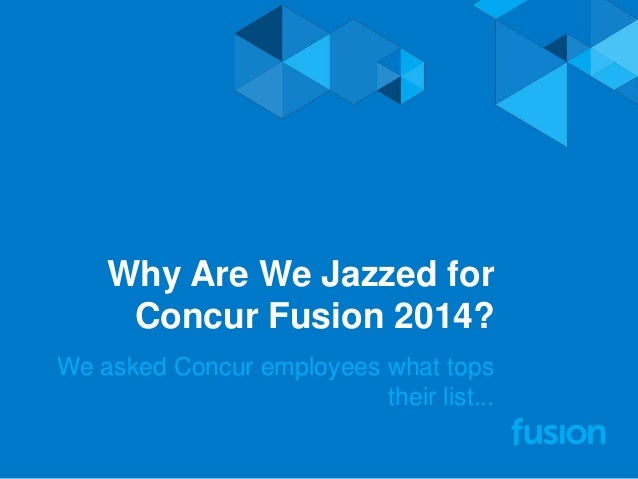 Why Are We Jazzed for Concur Fusion 2014? We asked Concur employees what tops their list...