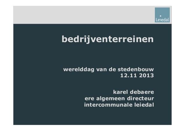 bedrijventerreinen werelddag van de stedenbouw 12.11 2013 karel debaere ere algemeen directeur intercommunale leiedal