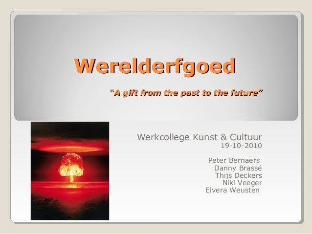 "WerelderfgoedWerelderfgoed ""A gift from the past to the future""""A gift from the past to the future"" Werkcollege Kunst & Cu..."
