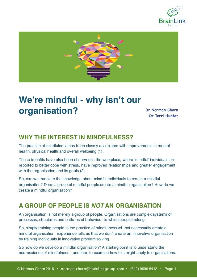 We're mindful - why isn't our organisation? WHY THE INTEREST IN MINDFULNESS? The practice of mindfulness has been closely ...