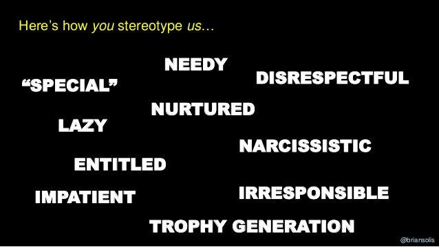 """@briansolis LAZY ENTITLED IMPATIENT NEEDY DISRESPECTFUL NARCISSISTIC IRRESPONSIBLE Here's how you stereotype us… """"SPECIAL""""..."""