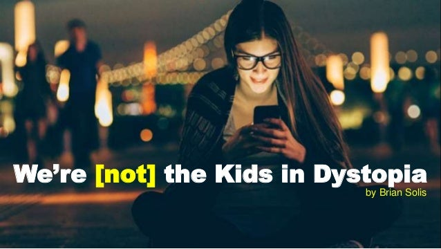 We're [not] the Kids in Dystopia by Brian Solis