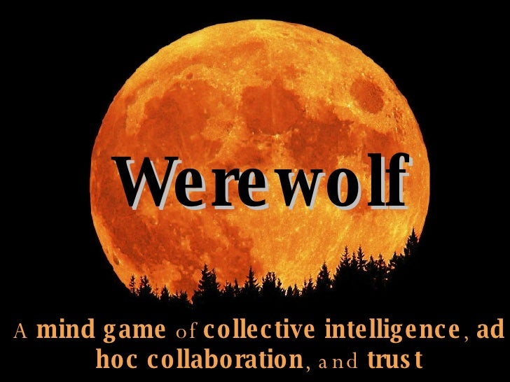 Werewolf Werewolf A  mind game  of  collective intelligence ,  ad hoc   collaboration , and  trust