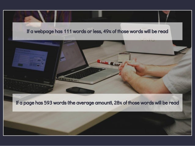 If a webpage has 111 words or less, 49% of those words will be read If a page has 593 words (the average amount), 28% of t...