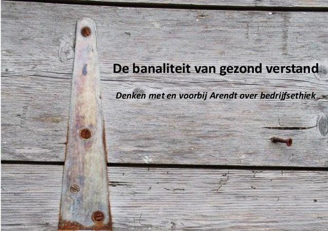 De banaliteit van gezond verstand Denken met en voorbij Arendt over bedrijfsethiek  Saskia van der Werff/Banaliteit van ge...
