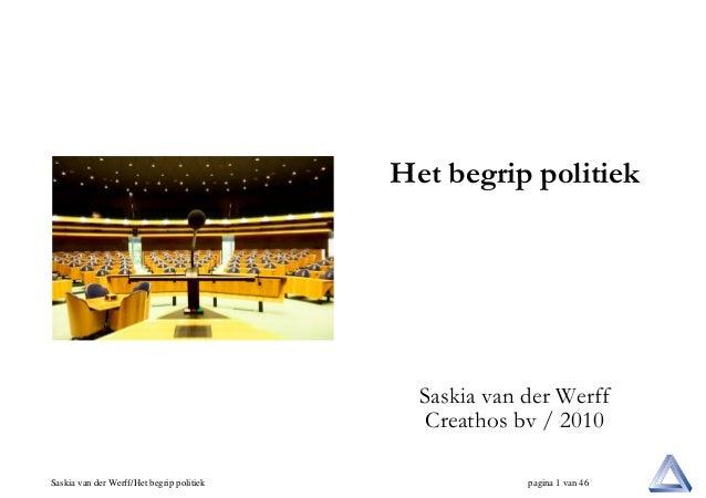 Het begrip politiek  Saskia van der Werff Creathos bv / 2010 Saskia van der Werff/Het begrip politiek  pagina 1 van 46