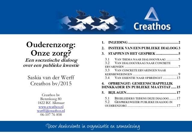 Ouderenzorg: Onze zorg? Een socratische dialoog over een publieke kwestie Saskia van der Werff Creathos bv/2015 Creathos b...