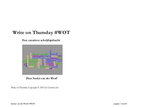 Write on Thursday #WOT Een creatieve schrijfopdracht  Door Saskia van der Werff Write on Thursday Copyright © 2012 by Crea...