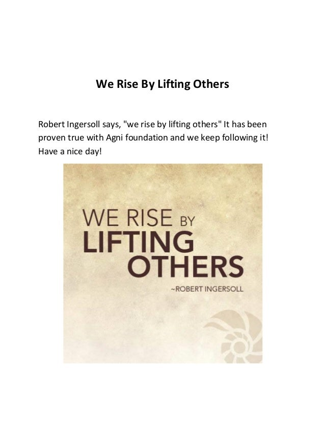 """We Rise By Lifting Others Robert Ingersoll says, """"we rise by lifting others"""" It has been proven true with Agni foundation ..."""