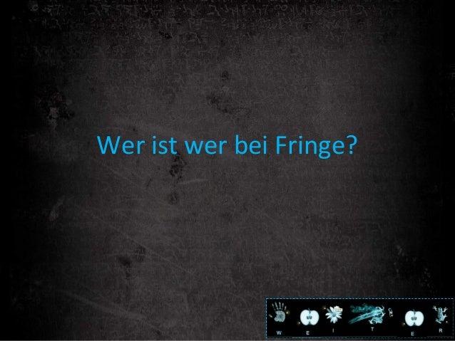 Wer ist wer bei Fringe?
