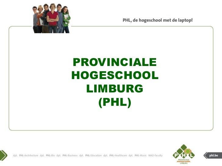 PROVINCIALEProvinciale Hogeschool      HOGESCHOOL    Limburg (PHL)        LIMBURG          (PHL)