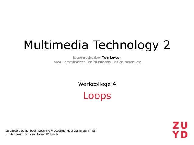 Multimedia Technology 2 Lessenreeks door Tom Luyten voor Communicatie- en Multimedia Design Maastricht  Werkcollege 4  Loo...