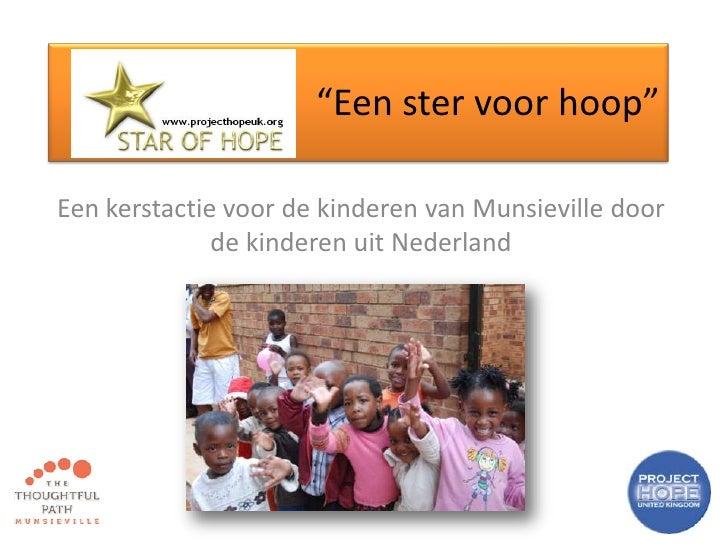 """""""Een ster voor hoop""""  <br />Een kerstactie voor de kinderen van Munsieville door de kinderen uit Nederland<br />"""