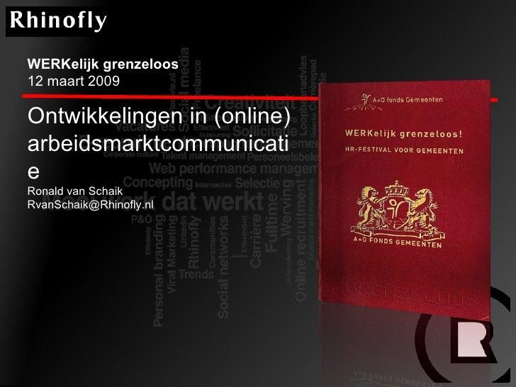WERKelijk grenzeloos  12 maart 2009 Ontwikkelingen in (online) arbeidsmarktcommunicatie Ronald van Schaik [email_address]