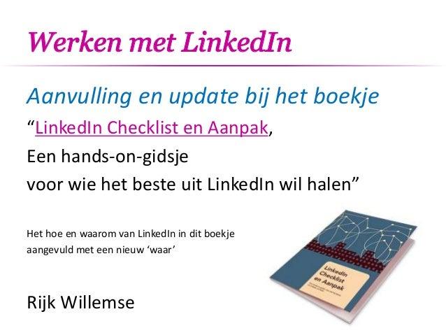 """Werken met LinkedIn Aanvulling en update bij het boekje """"LinkedIn Checklist en Aanpak, Een hands-on-gidsje voor wie het be..."""
