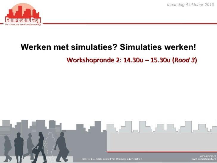 Werken met simulaties? Simulaties werken!   Workshopronde 2: 14.30u – 15.30u ( Rood 3 )