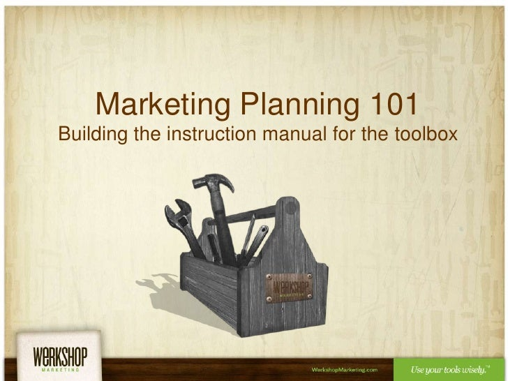 Marketing Planning 101Building the instruction manual for the toolbox<br />