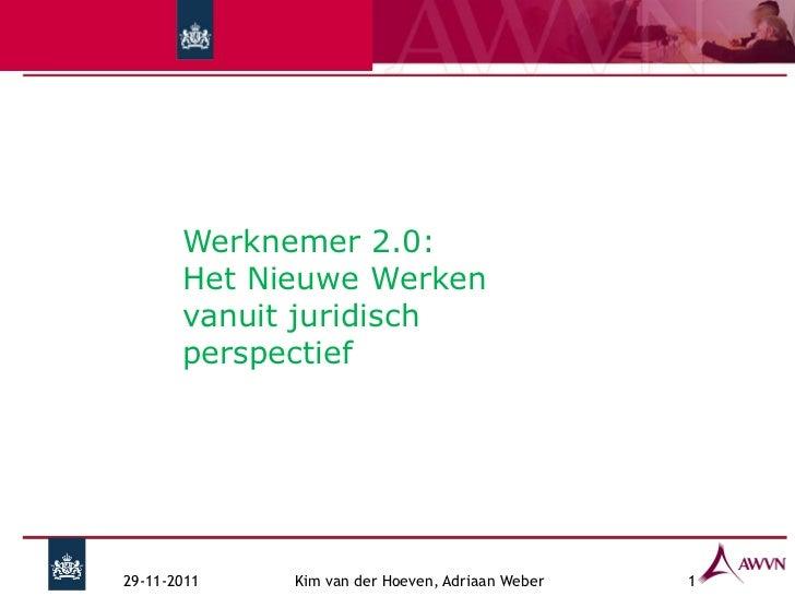 Werknemer 2.0:       Het Nieuwe Werken       vanuit juridisch       perspectief29-11-2011   Kim van der Hoeven, Adriaan We...