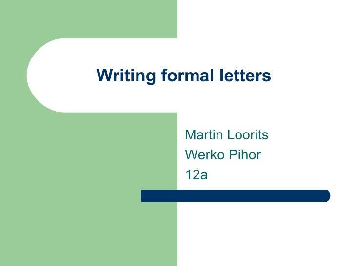 Writing formal letters  Martin Loorits Werko Pihor 12a