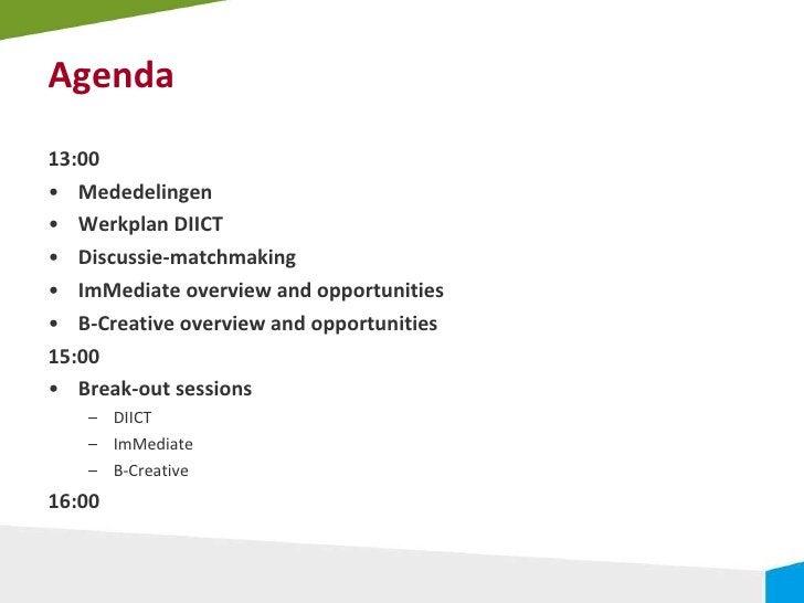 Agenda <ul><li>13:00 </li></ul><ul><li>Mededelingen </li></ul><ul><li>Werkplan DIICT </li></ul><ul><li>Discussie-matchmaki...