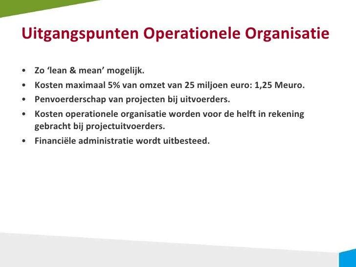 Uitgangspunten Operationele Organisatie <ul><li>Zo 'lean & mean' mogelijk. </li></ul><ul><li>Kosten maximaal 5% van omzet ...