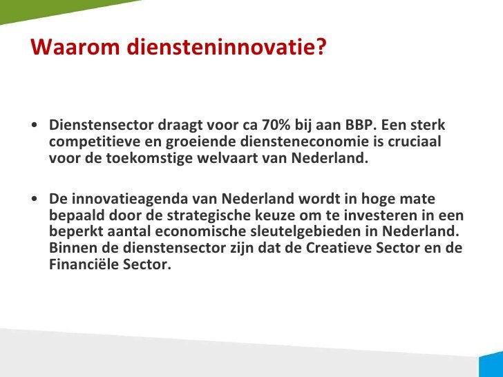 Waarom diensteninnovatie? <ul><li>Dienstensector draagt voor ca 70% bij aan BBP. Een sterk competitieve en groeiende diens...