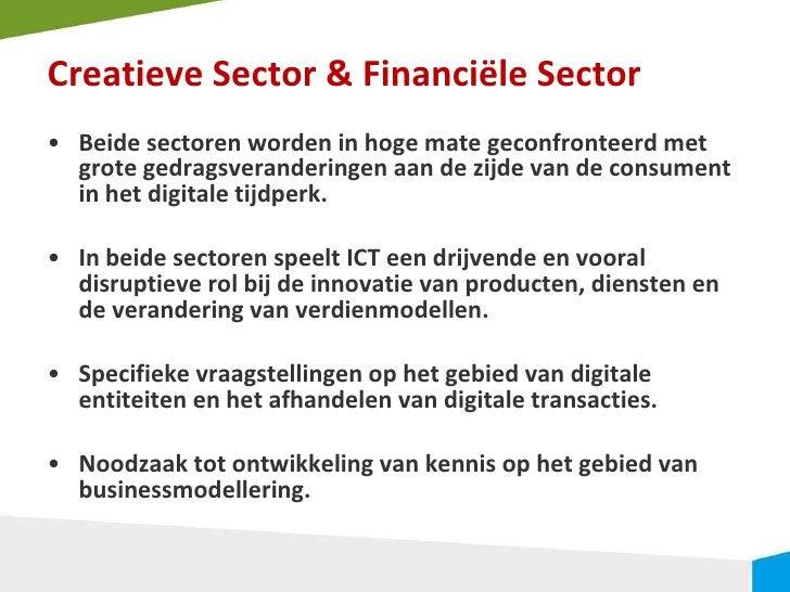 Creatieve Sector & Financiële Sector <ul><li>Beide sectoren worden in hoge mate geconfronteerd met grote gedragsveranderin...