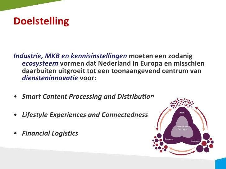 Doelstelling <ul><li>Industrie, MKB en kennisinstellingen  moeten een zodanig  ecosysteem  vormen dat Nederland in Europa ...