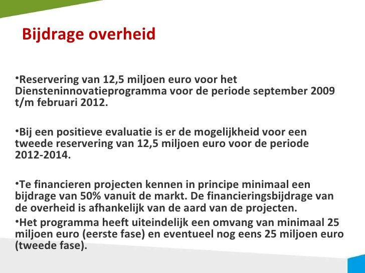 Bijdrage overheid <ul><li>Reservering van 12,5 miljoen euro voor het Diensteninnovatieprogramma voor de periode september ...