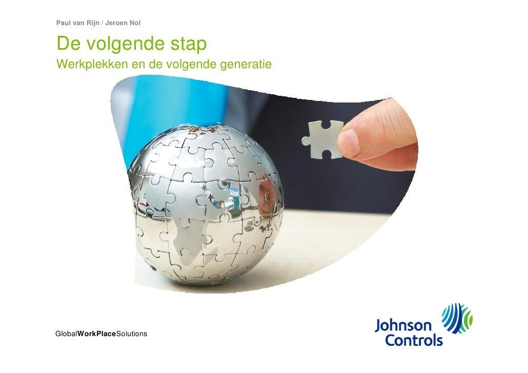 Paul van Rijn / Jeroen Nol   De volgende stap Werkplekken en de volgende generatie     GlobalWorkPlaceSolutions