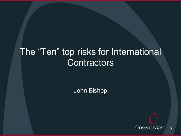 "The ""Ten"" top risks for International Contractors John Bishop"