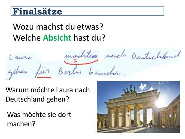 Finalsätze  Wozu machst du etwas?  Welche Absicht hast du?  Warum möchte Laura nach  Deutschland gehen?  Was möchte sie do...