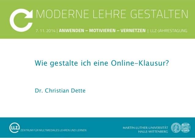 Dr. Christian Dette Wie gestalte ich eine Online-Klausur?