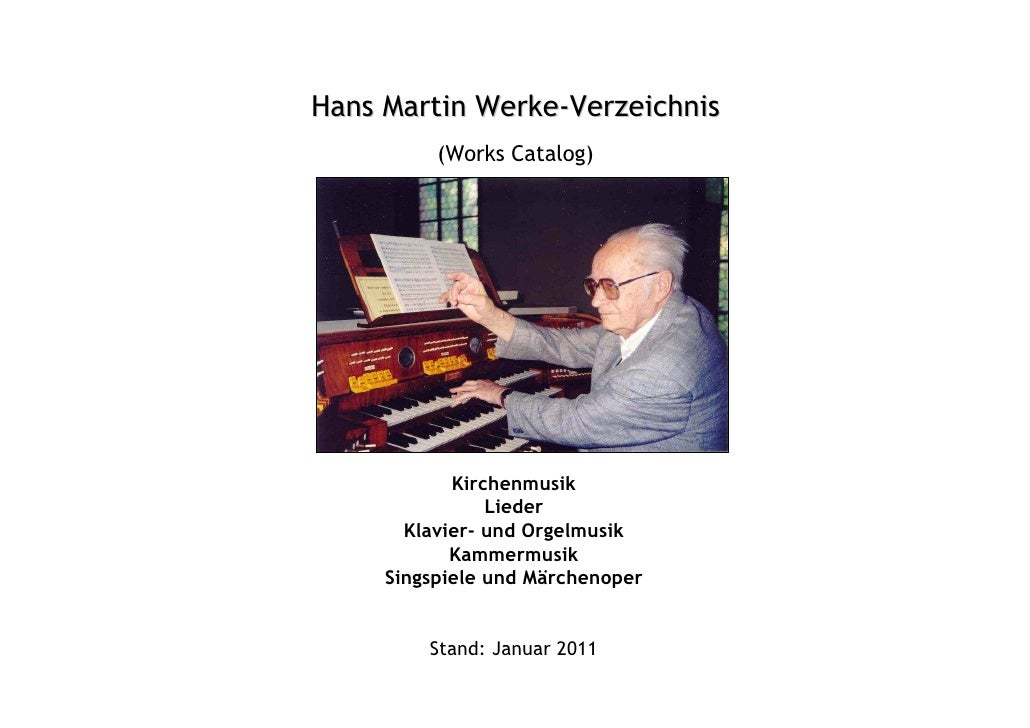 Hans Martin Werke-Verzeichnis  * 26.   Januar 1916 – † 27. November 2007                     Kirchenmusik                 ...