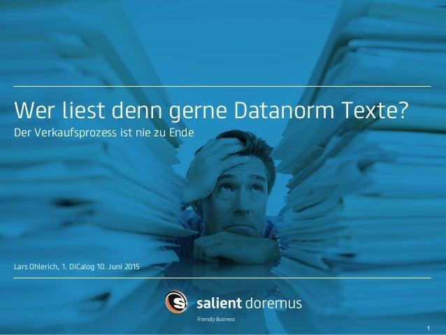 Friendly Business Wer liest denn gerne Datanorm Texte? Der Verkaufsprozess ist nie zu Ende Lars Ohlerich, 1. DiCalog 10. J...