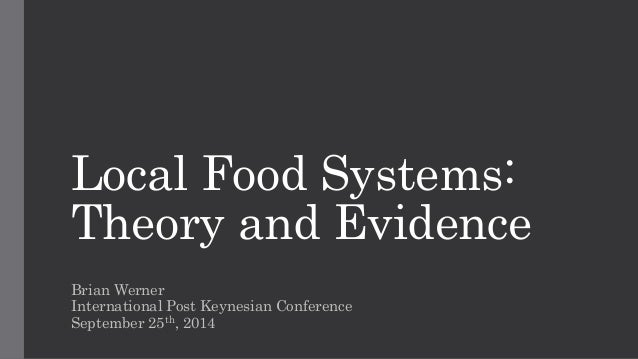 Local Food Systems:  Theory and Evidence  Brian Werner  International Post Keynesian Conference  September 25th, 2014