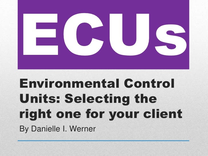 ECUsEnvironmental ControlUnits: Selecting theright one for your clientBy Danielle I. Werner