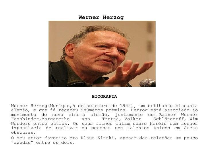 Werner Herzog BIOGRAFIA Werner Herzog(Munique,5 de setembro de 1942), um brilhante cineasta alemão, e que já recebeu inúme...