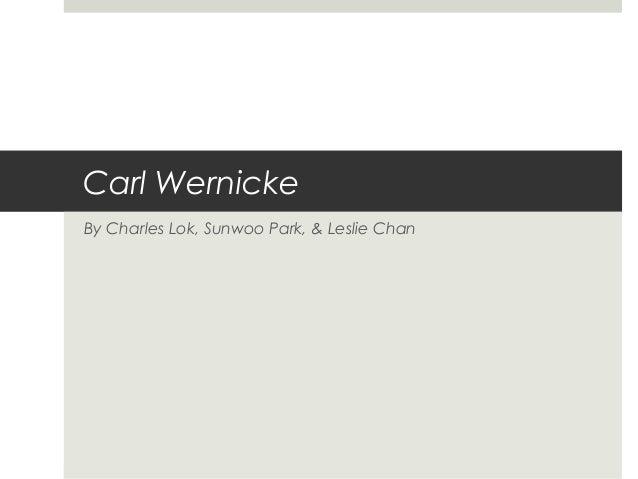 Carl Wernicke By Charles Lok, Sunwoo Park, & Leslie Chan