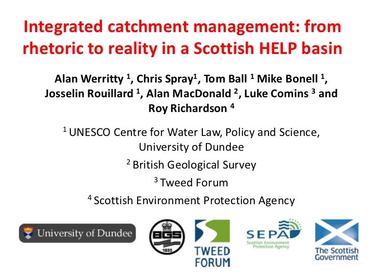 Integrated catchment management: fromrhetoric to reality in a Scottish HELP basin     Alan Werritty 1, Chris Spray1, Tom B...