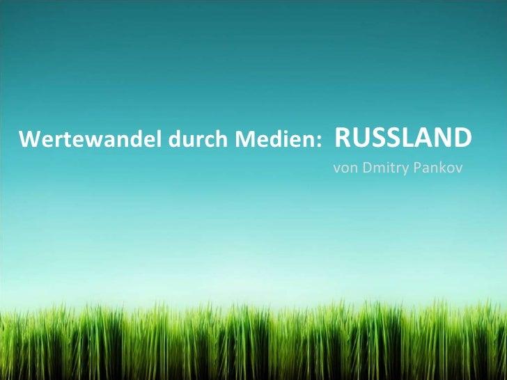Wertewandel durch Medien:  RUSSLAND von Dmitry Pankov