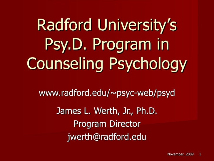 Radford University's Psy.D. Program in Counseling Psychology www.radford.edu/~psyc-web/psyd James L. Werth, Jr., Ph.D. Pro...