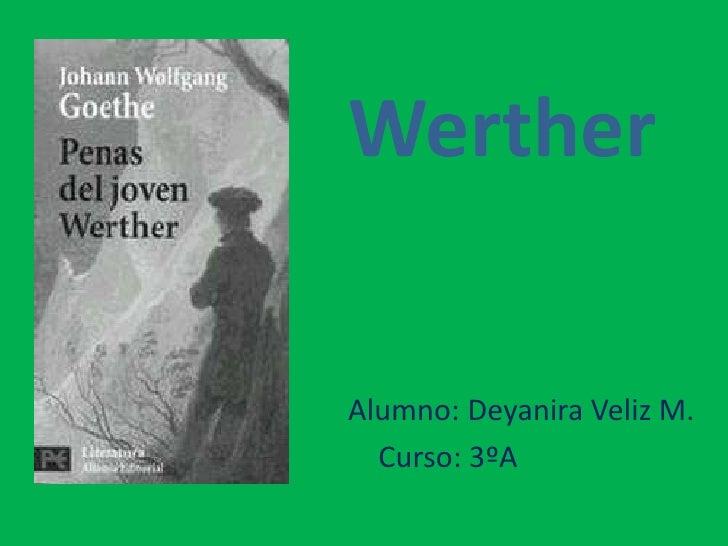 Werther<br />                    Alumno: Deyanira Veliz M.<br />Curso: 3ºA<br />