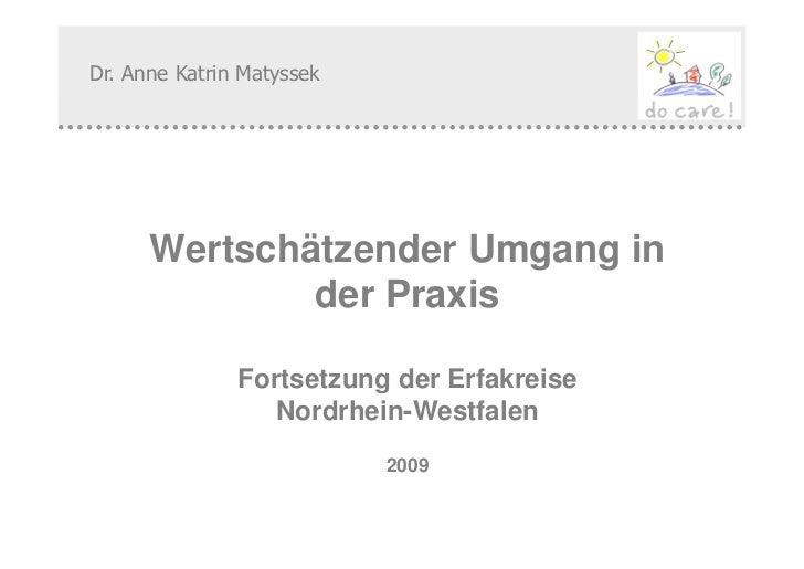 Dr. Anne Katrin Matyssek      Wertschätzender Umgang in              der Praxis               Fortsetzung der Erfakreise  ...