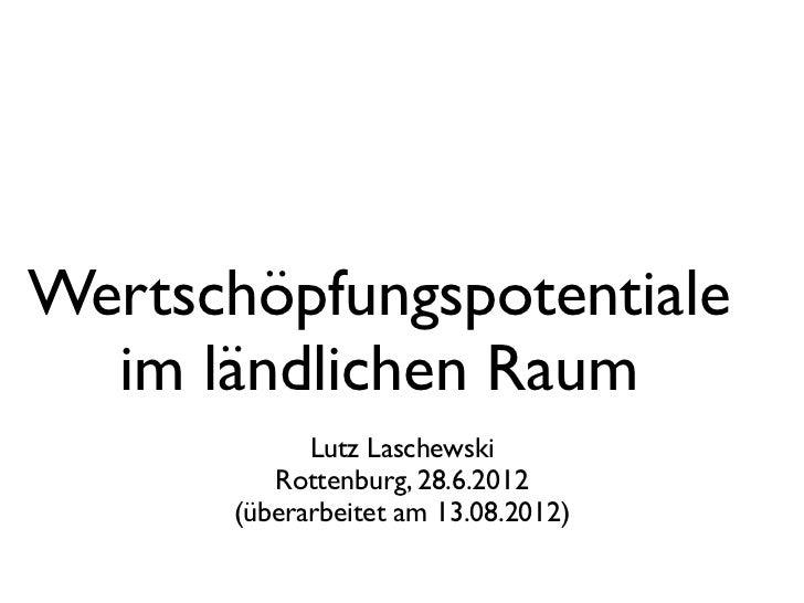 Wertschöpfungspotentiale  im ländlichen Raum             Lutz Laschewski          Rottenburg, 28.6.2012       (überarbeite...
