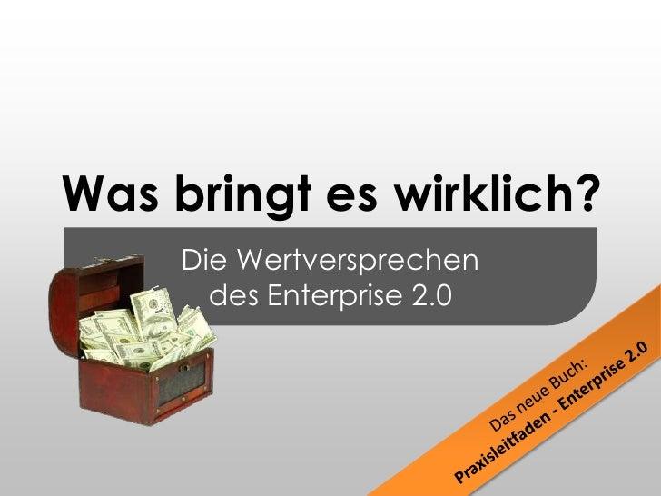 Die Wertversprechendes Enterprise 2.0<br />Was bringt es wirklich?<br />Das neue Buch:<br />Praxisleitfaden - Enterprise 2...