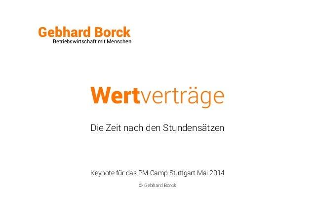 Wertverträge Die Zeit nach den Stundensätzen Gebhard BorckBetriebswirtschaft mit Menschen Keynote für das PM-Camp Stuttgar...