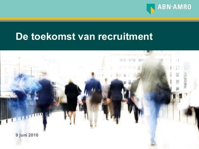 1 De toekomst van recruitment 9 juni 2010
